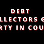 DEBT COLLECTORS USE MORE DIRTY TRICKS IN COURT