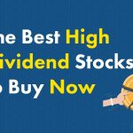 The Best High Dividend Stocks to Buy Now