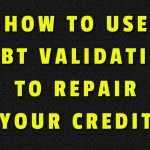HOW TO USE DEBT VALIDATION TO REPAIR YOUR CREDIT