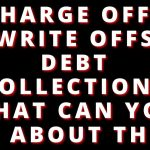 DEALING WITH CHARGE OFF AND WRITE OFFS