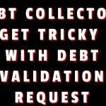 DEBT COLLECTORS DO HAVE TO VALIDATE DEBT