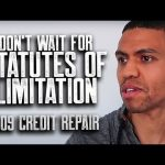 DON'T WAIT FOR STATUTES OF LIMITATION ON REPORTING    CREDIT REPAIR 700 CREDIT SCORE    BUILD CREDIT