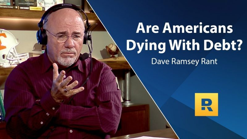 Are Americans Dying With Debt? – Dave Ramsey Rant