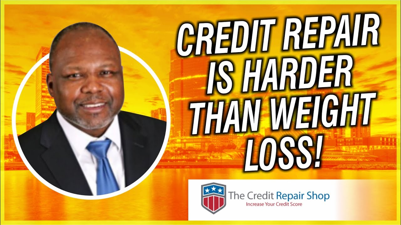 ITS HARDER TO REPAIR CREDIT THEN LOSING WEIGHT