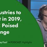 2 Industries to Invest in 2019, and 2 Poised to Plunge