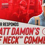 """Oil Worker Responds to Matt Damon's """"Ruff Neck"""" Insult"""