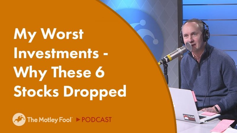 My Worst Investments – Why These 6 Stocks Dropped