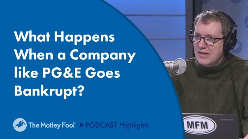 What Happens When a Company like PG&E Goes Bankrupt?