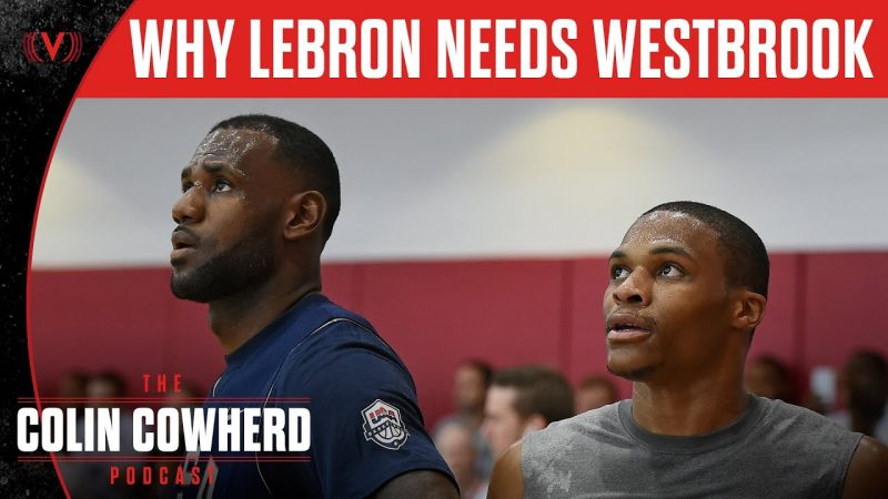 Russell Westbrook – The reason LeBron brought Russell Westbrook to the Lakers | The Colin Cowherd Podcast