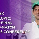 Djokovic - Novak Djokovic Semi-Final Press Conference | Wimbledon 2021