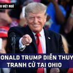 DTV Thuyết Minh: TT Trump làm rúng động đầu não đảng DC qua bài diễn thuyết tranh cử tại Ohio