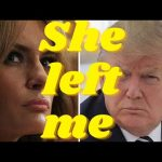 Melania Trump has left Donald Trump.