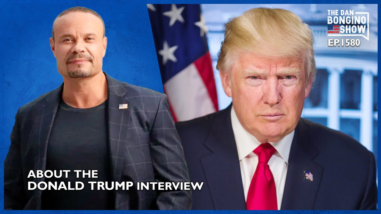 Ep. 1580 About The Donald Trump Interview – The Dan Bongino Show®