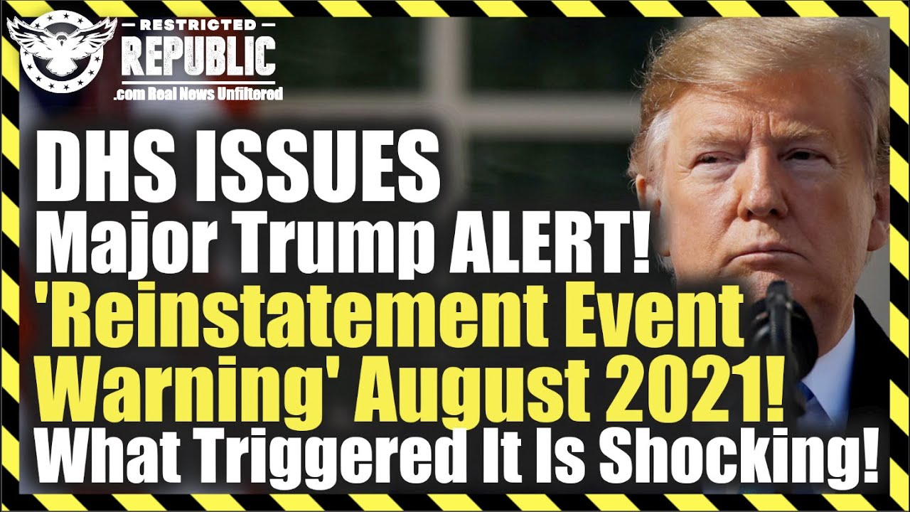 DHS ISSUES Major Trump ALERT! 'Reinstatement Event Warning' Aug 2021! What Triggered It Is Shocking!