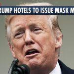 Trump Hotels Say No Thanks to Anti-Maskers