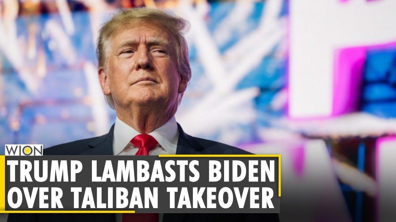 Trump blames Biden for Taliban takeover of Afghanistan, seeks his resignation   Taliban takes Kabul
