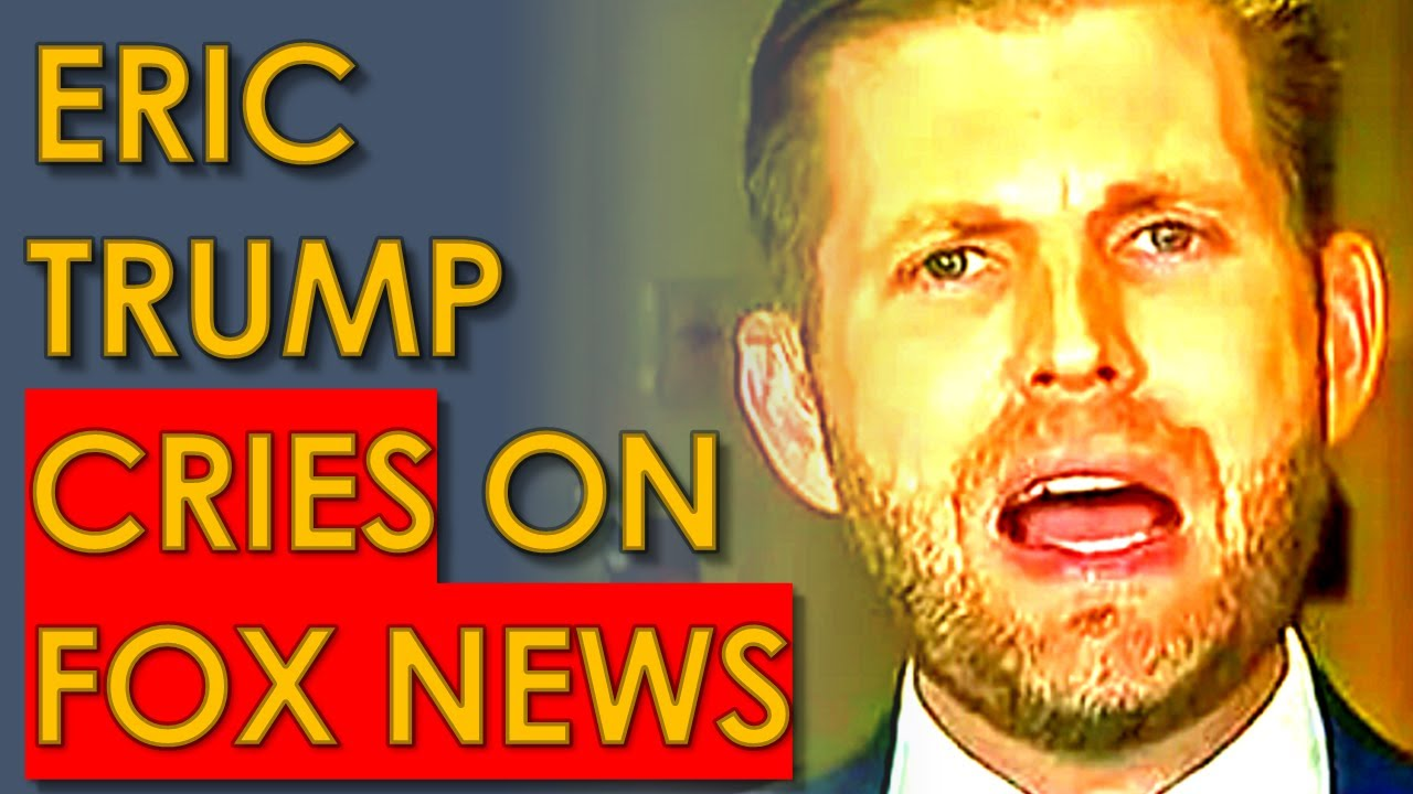 Eric Trump CRYING on Fox News Because he's in BIG Legal TROUBLE