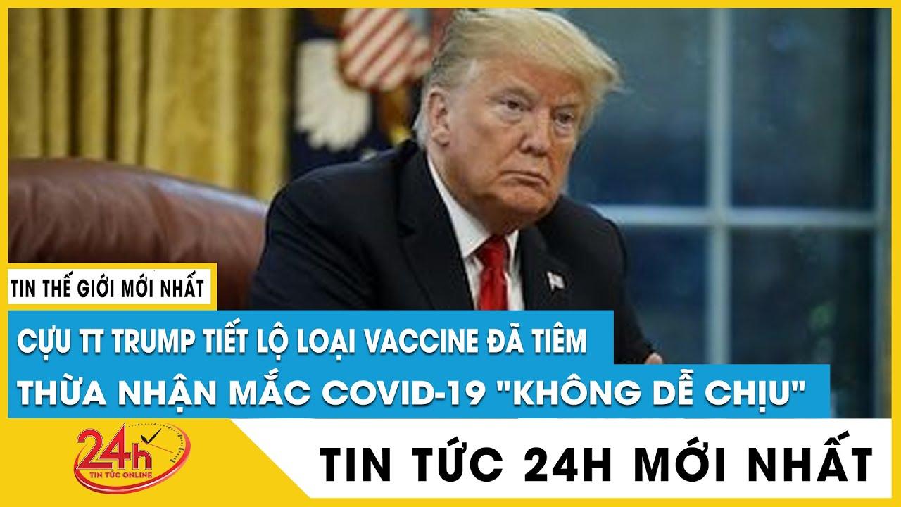 Cựu tổng thống Mỹ Donald Trump tiết lộ loại vaccine đã tiêm, kể về quá trình mắc Covid-19