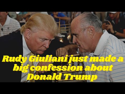 Rudy Giuliani Just Made A Big confession About Donald Trump